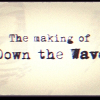 The making of Down The Wave (Video)